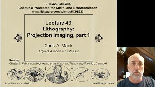 Lecture 43 (CHE 323) Lithography Projection Imaging, part 1