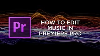 How to Edit Music in Premiere Pro