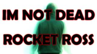 IM NOT DEAD - Rocket Ross - WTF Have I Been?