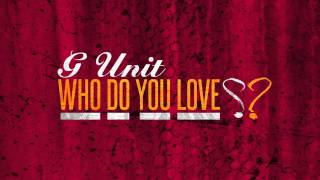 G-Unit - Who Do You Love?
