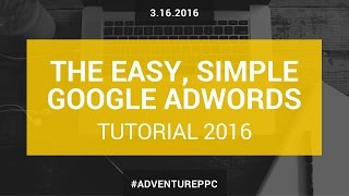 getlinkyoutube.com-Complete Google AdWords Tutorial 2016: Go From Beginner To Advanced With This AdWords Course