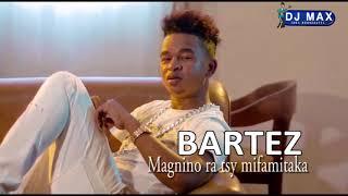 BARTEZ - Magnino ra tsy mifamitaka (Audio gasy 2018) [Dj Max 100% Nvt]