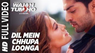 Dil Mein Chhupa Loonga Full  Video   Wajah Tum Ho   Armaan Malik & Tulsi Kumar   Meet Bros