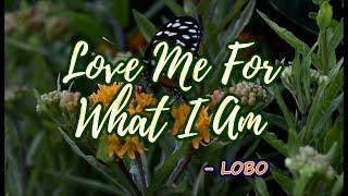 Love Me For What I Am - LOBO (KARAOKE)