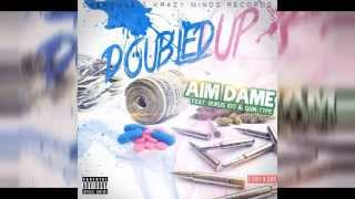 Aim Dame - Doubled Up (FT- Rukus 100 & Quin Type)