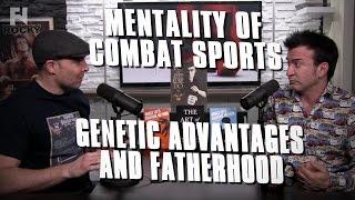 getlinkyoutube.com-Mentality of Combat Sports - Genetic Advantages, Fatherhood and 'Perfect Environments'