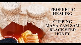 PROPHETIC HEALING - 4 BASIC PRINCIPLES - CUPPING, BLACK SEED, HONEY AND MAYA ZAM ZAM