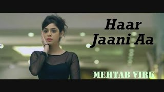 getlinkyoutube.com-Haar Jaani Aa - Mehtab Virk || Panj-aab Records || Desiroutz || Sad Romantic Song of 2016