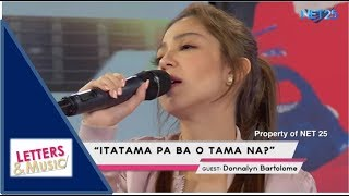 DONNALYN BARTOLOME - ITATAMA PA BA O TAMA NA (NET25 LETTERS AND MUSIC)