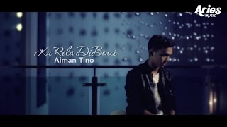 getlinkyoutube.com-Aiman Tino - Ku Rela Dibenci (Official Music Video with Lyric)