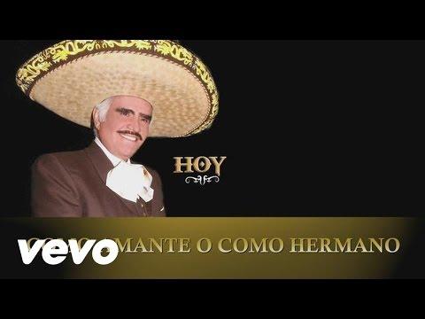 Vicente Fernández - Como Amante o Como Hermano