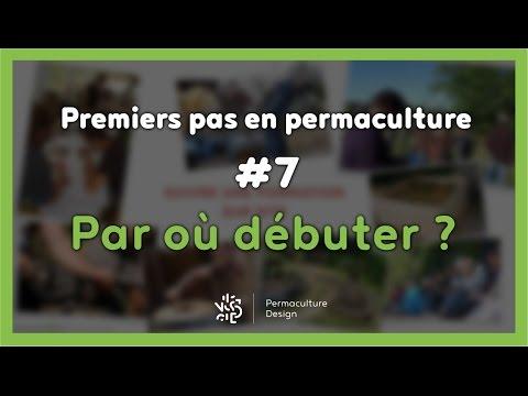 La permaculture ? #7/7 - PAR OÙ COMMENCER ?