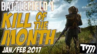 Battlefield 1 - KILL OF THE MONTH - JAN/FEB 2017