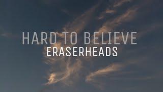 HARD TO BELIEVE - ERASERHEADS with lyrics