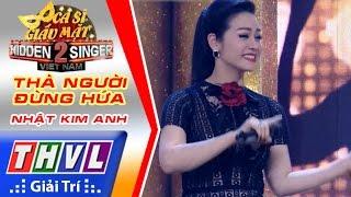 getlinkyoutube.com-THVL   Ca sĩ giấu mặt 2016 - Tập 6: Nhật Kim Anh   Vòng 4 - Thà người đừng hứa