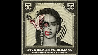 Bitch Only Wants My Money (Five Knives vs. Rihanna)