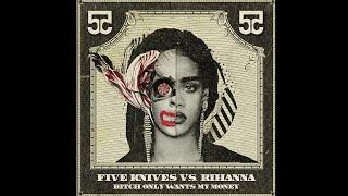 Bitch Only Wants My Money (Five Knives vs. Rihanna)