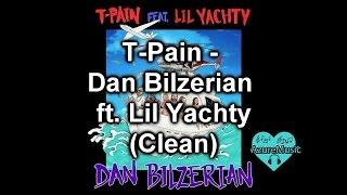 T-Pain - Dan Bilzerian feat. Lil Yachty (Clean)