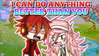 Anything You Can Do I Can Do BETTER | Gachaverse | Collab with Cute Spud