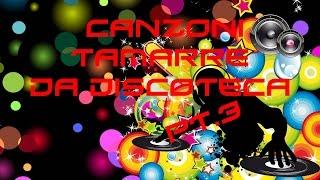 Canzoni Tamarre da Discoteca - Pt.3