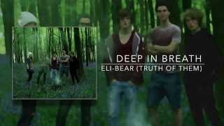Deep In Breath - Eli-Bear (Truth of Them)