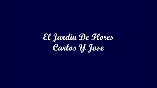 El Jardin De Flores (The Garden Of Flowers) - Carlos Y Jose (Letra - Lyrics)