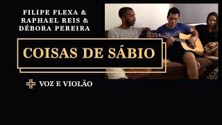 Coisas de Sábio - Filipe Flexa Ft Raphael Reis e Debora Pereira (voz e violão) [na sala]