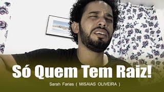 Sarah Farias - Só Quem Tem Raiz (Misaias Oliveira cover)