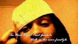 The Hood Royal Paul Ganksta- walk in the room freestyle