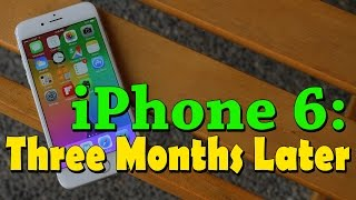 iPhone 6: Three Months Later