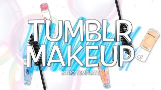 TUMBLR MAKEUP INTRO TEMPLATE (NO TEXT)