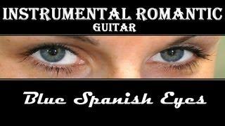 INSTRUMENTAL ROMANTIC GUITAR + Blue Spanish Eyes