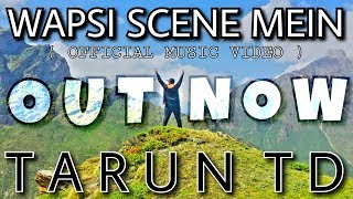 WAPSI SCENE MEIN - TARUN TD | OFFICIAL MUSIC VIDEO | NEW HINDI RAP SONG | 2018