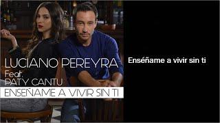 Enséñame A Vivir Sin Ti - Luciano Pereyra ft. Paty Cantú (Lyrics)
