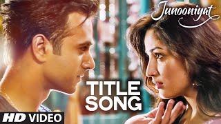 JUNOONIYAT  Video (Title Track) | Junooniyat | Pulkit Samrat, Yami Gautam | Meet Bros Anjjan Falak