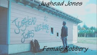 Jughead Jones l Female Robbery (+ 01x07)
