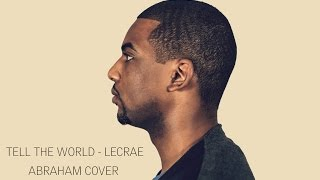Tell the world Lecrae feat Mali Music cover
