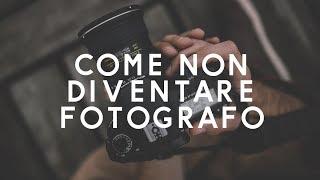 COME NON DIVENTARE UN FOTOGRAFO