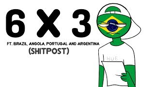 6 x 3 - CountryHumans (ft. Brazil, Portugal, Angola and Argentina)