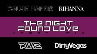 Rihanna feat. Calvin Harris, Dirty Vegas & Rivaz - The Night Found Love