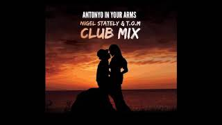 Antonyo - In Your Arms (Nigel Stately & T.O.M Club Remix)