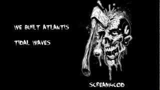 We Built Atlantis - Tidal Waves