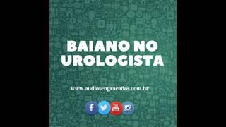 Baiano no Urologista - Áudios engraçados para whatsapp