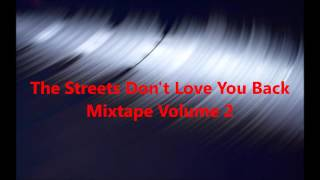 The Streets Don't Love You Back  Mixtape Volume 2