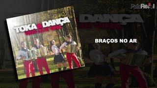 Toka & Dança - Braços No Ar