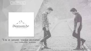 Domonte - Eis o amor, vasto oceano  feat Guilherme Andrade - (Áudio oficial)