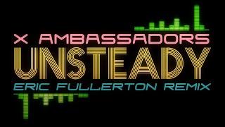 X Ambassadors - Unsteady (Eric Fullerton Remix)