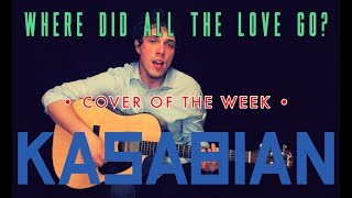 Where Did All The Love Go? - Kasabian • Cover of the Week • Brooks of Sheffield