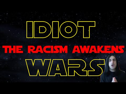 IDIOT WARS: THE RACISM AWAKENS [PART 1/2] - Hbomberguy