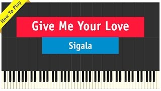 Sigala - Give Me Your Love - Piano Cover Tutorial (John Newman / Nile Rodgers)